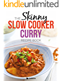 The Skinny Slow Cooker Curry Recipe Book: Delicious & Simple Low Calorie Curries From Around The World Under 200, 300 & 400 Calories. Perfect For Your Diet Fast Days. (English Edition)