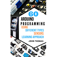 LEARN 60 ARDUINO PROGRAMMING USING DIFFERENT TYPES OF SENSORS: LEARNING APPROACH (English Edition)