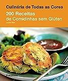 200 Receitas de Comidinhas sem Glúten - Coleção Culinária de Todas as Cores