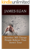 Another 365 Things People Believe That Aren't True (The Misconception Trilogy)