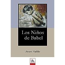 Los Niños de Babel: Esperanza, Lástima, Dolor, Terror, Rabia e Indignación... historias de niños (Spanish Edition) Jul 11, 2017