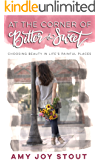 At the Corner of Bitter & Sweet: Choosing Beauty in Life's Painful Places
