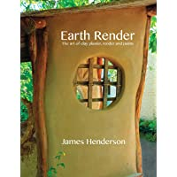 Earth Render - The Art of Clay Plaster, Render and Paints: A Little Geomantic Guidebook