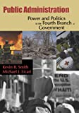 Public Administration: Power and Politics in the Fourth Branch of Government