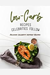 Low-Carb Recipes Celebrities Follow: Delicious Celebrity Inspired Recipes Kindle Edition