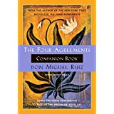The Four Agreements Companion Book: Using The Four Agreements to Master the Dream of Your Life (A Toltec Wisdom Book)