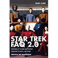 Star Trek FAQ 2.0 (Unofficial and Unauthorized): Everything Left to Know About the Next Generation, the Movies and Beyond