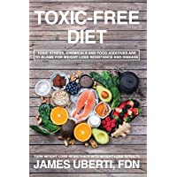 Toxic Free Diet: Learn How to Reduce Toxic Stress, Foods and Chemicals That are Making you Fat, Sick and Tired.
