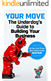Your Move: The Underdog's Guide to Building Your Business (English Edition)