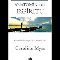 Anatomía del espíritu: La curación del cuerpo llega a través del alma