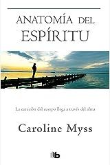 Anatomía del espíritu: La curación del cuerpo llega a través del alma (Spanish Edition) Kindle Edition