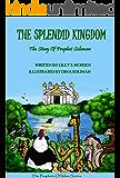The Splendid Kingdom: The Story Of Prophet Solomon (The Prophets To Islam Series For Children)