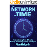The Network of Time: Understanding Time & Reality through Philosophy, History and Physics