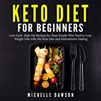 Keto Diet for Beginners: Low-Carb, High-Fat Recipes for Busy People Who Need to Lose Weight Fast with the Keto Diet and Intermittent Fasting