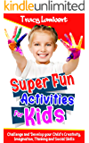 Super Fun Activities for Kids: Challenge and Develop your Child's Creativity, Imagination, Thinking and Social Skills
