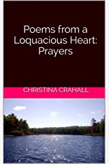 Poems from a Loquacious Heart: Prayers Kindle Edition