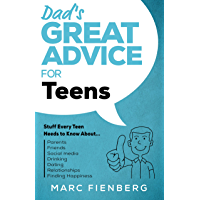 Dad's Great Advice for Teens: Stuff Every Teen Needs to Know About Parents, Friends, Social Media, Drinking, Dating… book cover