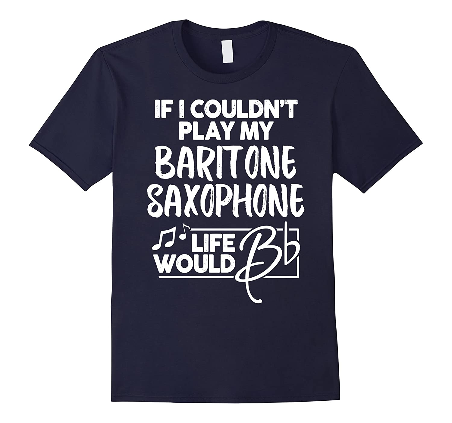Baritone Saxophone T-Shirt for Music Geeks - Life Would Be F-FL