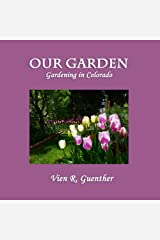 Our Garden: Gardening in Colorado Kindle Edition