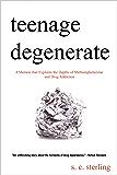 Teenage Degenerate: A Memoir that Explores the Depths of Methamphetamine and Drug Addiction