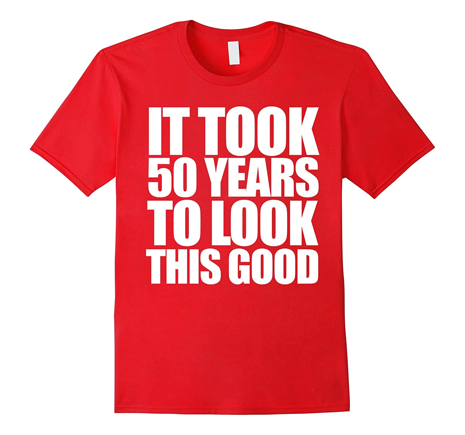 It Took 50 Years To Look This Good Shirt 50th Birthday Party PL Polozatee