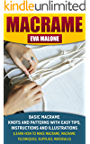 Macrame: 6 Basic Macrame Knots and Patterns With Easy Tips, Instructions And Illustrations: (Learn How To Make Macrame, Macrame Techniques, Supplies, Materials)