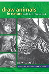 Draw Animals in Nature With Lee Hammond: Creating Wildlife, Step by Step Kindle Edition