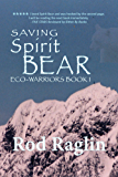 Saving Spirit Bear: What Price Success? (ECO-WARRIORS Book 1)