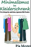 Minimalismus im Kleiderschrank: Entrümpeln und den eigenen Stil finden