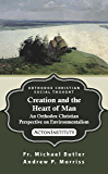 Creation and the Heart of Man: An Orthodox Christian Perspective on Environmentalism (Orthodox Christian Social Thought Book 1)