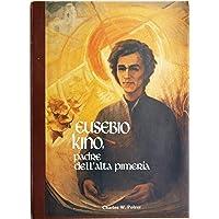 Eusebio Kino padre dellalta pimeria