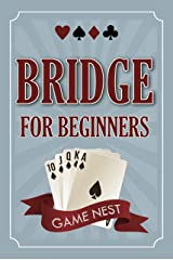 Bridge For Beginners: A Step-By-Step Guide to Bidding, Play, Scoring, Conventions, and Strategies to Win (How to Play Contract Bridge Book 1) Kindle Edition