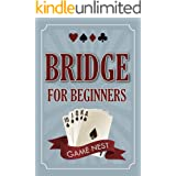 Bridge For Beginners: A Step-By-Step Guide to Bidding, Play, Scoring, Conventions, and Strategies to Win (How to Play Contrac
