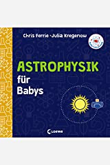 Baby-Universität - Astrophysik für Babys: einfach erklärt Board book