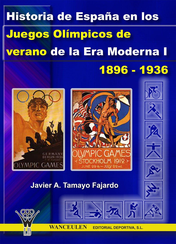 Historia de España en los Juegos Olímpicos de verano de la Era Moderna I 1896-1936 eBook: Tamayo Fajardo, Javier A.: Amazon.es: Tienda Kindle