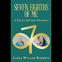 Seven Eighths of Me: A Tale of a Spiritual Adventurer