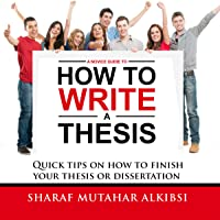 A Novice Guide to How to Write a Thesis: Quick Tips on How to Finish Your Thesis or Dissertation