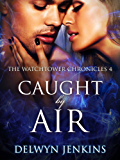Caught by Air: The Watchtower Chronicles 4