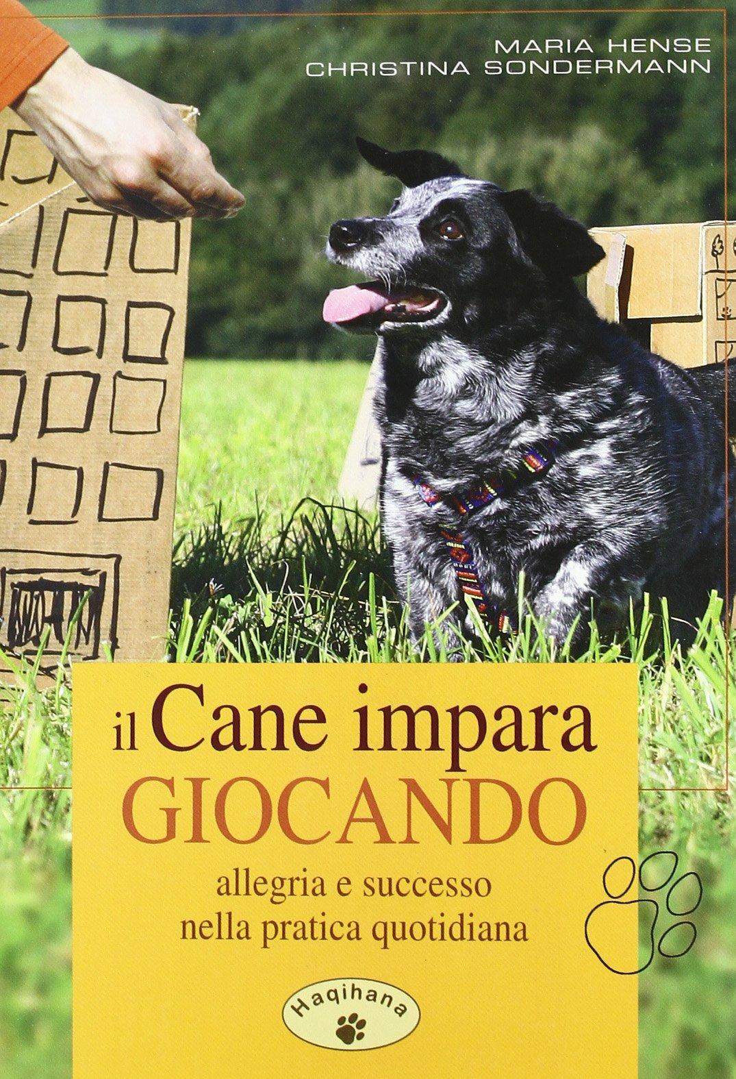 Il cane impara giocando. Allegria e successo nella pratica quotidiana Copertina flessibile – 31 ago 2009 Maria Hense Christina Sondermann L. Massaro R. Scaringi