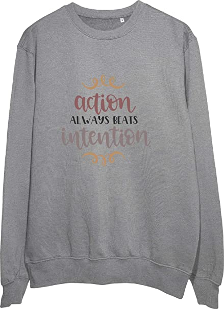 This is How Quality Clothing Looks Like: Action Always Beats Intention Grey/White/Black Sweatshirt: Amazon.es: Ropa y accesorios