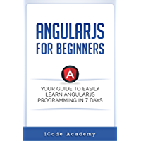 Angular JS for Beginners: Your Guide to Easily Learn Angular JS In 7 Days (English Edition)