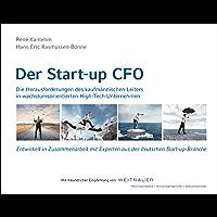 Der Start-up CFO - Die Herausforderungen des kaufmännischen Leiters in wachstumsorientierten High-Tech Unternehmen