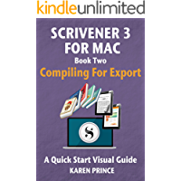 Scrivener 3 For Mac: Compiling for Export (Scrivener Quick Start Visual Guides Book 4)