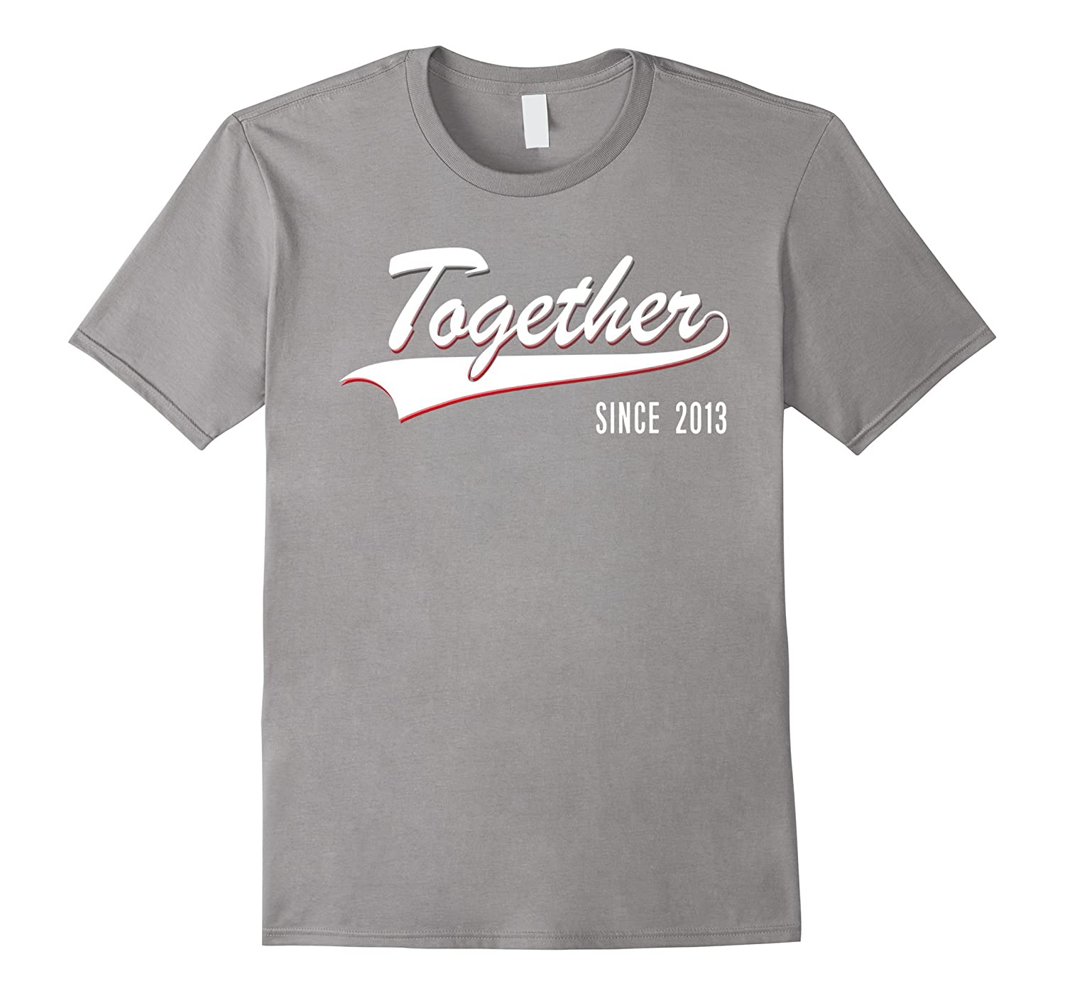 4th Anniversary gifts Together since 2013 Tshirt-PL