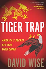 Tiger Trap: America's Secret Spy War with China Kindle Edition