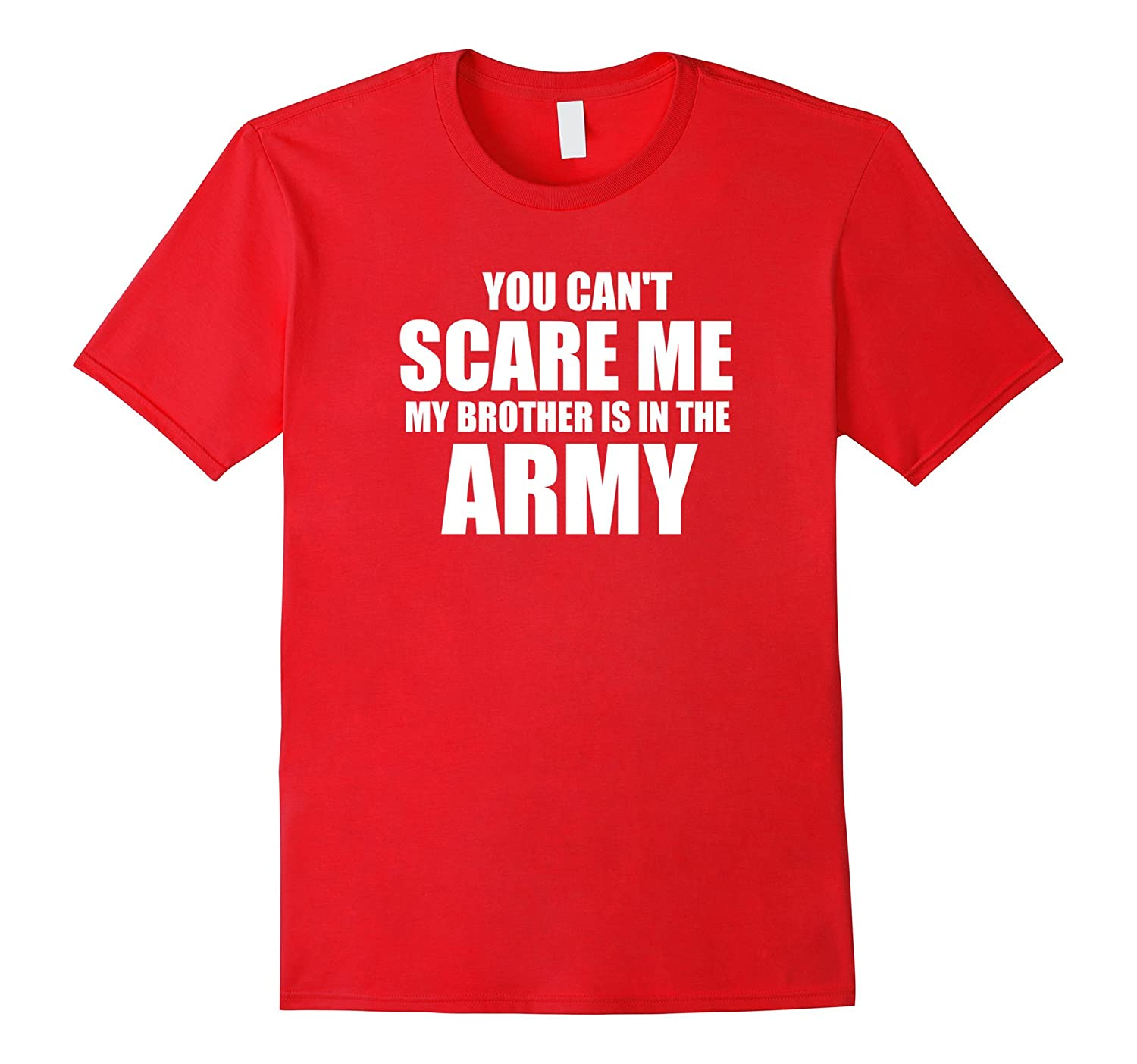 You can't scare me my brother is in the army-TH