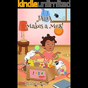 Jada Makes a Mess: (Rhyming Books ages 2-5, Children's Books, Preschool Toddler Books, Kids Picture Books) (Jada's…