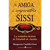 Mi amiga, la emperatriz Sissi (translated): La verdadera historia de Elisabeth de Austria