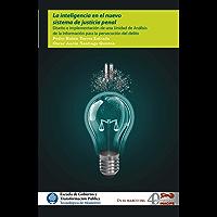 La inteligencia en el nuevo sistema de justicia penal: Diseño e implementación de una Unidad de Análisis de la Información para la persecución del delito