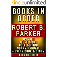 Robert B Parker Books in Order: Spenser series, Jesse Stone books, Cole and Hitch series, Philip Marlowe, Sunny Randall… all short stories, standalone novels, and nonfiction. (Series Order Book 43)